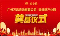 共擎金锹,扬土培基丨万昌集团清远产业基地奠基仪式隆重举行